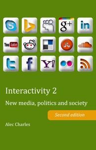 Alec Charles - Interactivity 2 - New media, politics and society- Second edition.