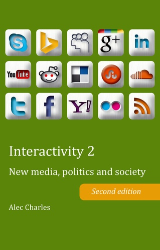 Alec Charles - Interactivity 2 - New media, politics and society- Second edition.