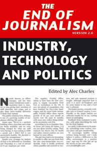 Alec Charles - The End of Journalism- Version 2.0 - Industry, Technology and Politics.