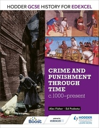 Alec Fisher et Ed Podesta - Hodder GCSE History for Edexcel: Crime and punishment through time, c1000-present.