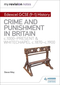 Alec Fisher - My Revision Notes: Edexcel GCSE (9-1) History: Crime and punishment in Britain, c1000-present and Whitechapel, c1870-c1900.