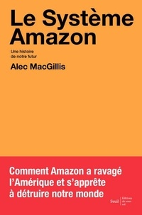 Alec MacGillis - Le système Amazon - Une histoire de notre futur.