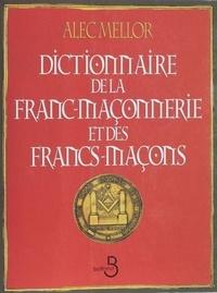 Alec Mellor - Dictionnaire de la franc-maçonnerie et des francs-maçons.