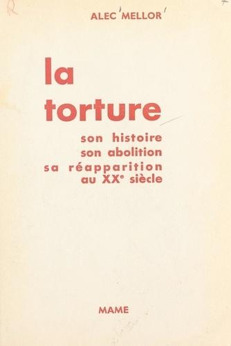 La torture. Son histoire, son abolition, sa réapparition au XXe siècle