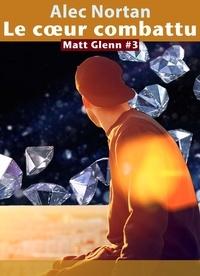 Alec Nortan - Le cœur combattu - Matt Glenn #3.