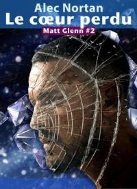 Alec Nortan - Le cœur perdu - Matt Glenn #2.