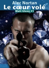 Alec Nortan - Le cœur volé - Matt Glenn #1.