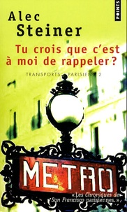 Alec Steiner - Transports Parisiens Tome 2 : Tu crois que c'est à moi de rappeler ?.