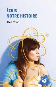Alee Toad - Ecris notre histoire.