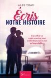 Alee Toad - Écris notre histoire - Romance contemporaine.