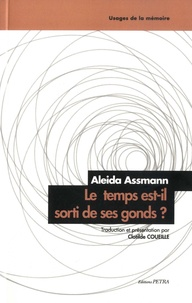 Aleida Assmann - Le temps est-il sorti de ses gonds ? - Ascension et déclin du régime temporel de la modernité.
