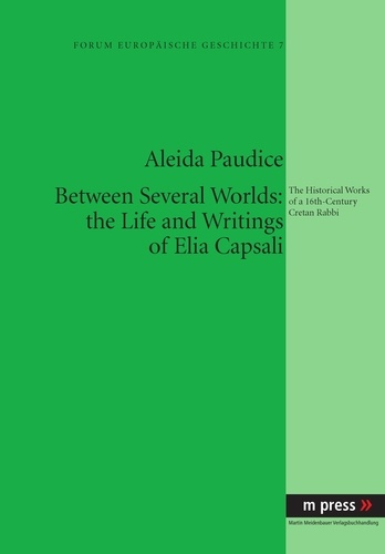 Aleida Paudice - Between Several Worlds: the Life and Writings of Elia Capsali - The Historical Works of a 16th-Century Cretan Rabbi.