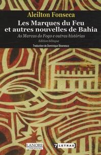 Aleilton Fonseca - Les Marques du Feu et autres nouvelles de Bahia - As Marcas de Fogo e outras historias Edition Bilingue Français-Portugais.