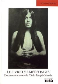 Aleister Crowley - Le livre des mensonges - L'arcana arcanorum de l'Ordo Templi Orientis.