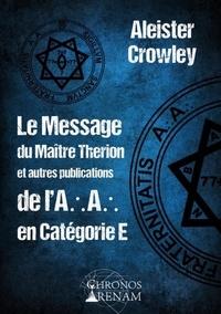 Aleister Crowley - Le message de Maître Therion et autres publications de l'A.A en catégorie E.