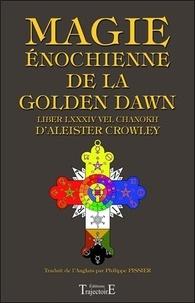 Aleister Crowley - Magie énochienne de la Golden Dawn - Suivi du Liber LXXXIV vel Chanokh.