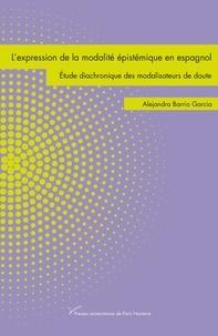 Alejandra Barrio García - L'expression de la modalité épistémique en espagnol - Etude diachronique des modalisateurs de doute.