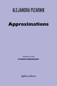 Alejandra Pizarnik - Approximations - Poèmes épars 1956-1972.