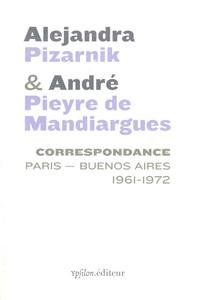 Alejandra Pizarnik et André Pieyre de Mandiargues - Correspondance Paris - Buenos Aires 1961-1972.