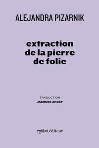 Alejandra Pizarnik - Extraction de la pierre de folie.