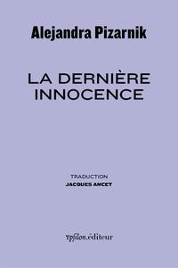 """Alejandra Pizarnik et Léon Ostrov - La dernière innocence - Suivi de """"Souvenir d'Alejandra""""."""