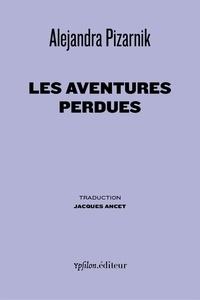 Alejandra Pizarnik - Les aventures perdues.