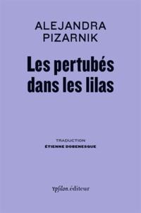 Alejandra Pizarnik - Les perturbés dans les lilas.