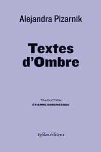 Alejandra Pizarnik - Textes d'ombre - Derniers écrits.