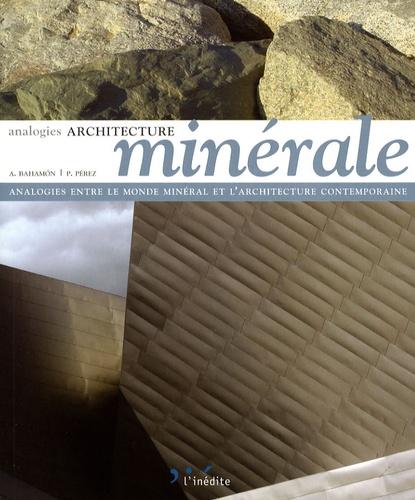 Alejandro Bahamón et Patricia Pérez - Architecture minérale - Analogies entre le monde minéral et l'architecture contemporaine.