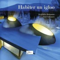 Alejandro Bahamón et Ana Cañizares - Habiter un igloo.