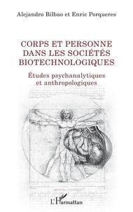 Alejandro Bilbao et Enric Porqueres - Corps et personne dans les sociétés biotechnologiques - Etudes psychanalytiques et anthropologiques.