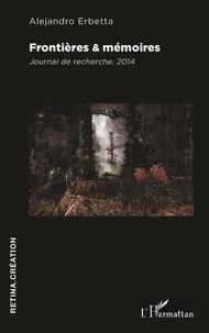 Alejandro Erbetta - Frontières & mémoires - Journal de recherche, 2014.
