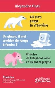 Alejandro Finzi - Un ours passe la frontière ; Un glaçon, il met combien de temps à fondre ? ; Histoire de l'éléphant rose et du photographe.