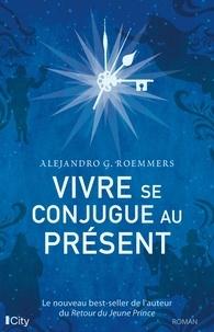 Alejandro Guillermo Roemmers - Vivre se conjugue au présent.