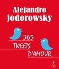 Alejandro Jodorowsky - 365 tweets d'amour.