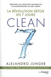 Alejandro Junger - La révolution détox en 7 jours Clean 7 - Booster les capacités naturelles d'autoguérison de son corps.