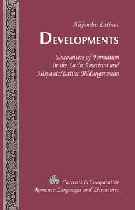 Alejandro Latinez - Developments - Encounters of Formation in the Latin American and Hispanic/Latino Bildungsroman.