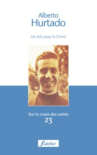Alejandro Magnet - Alberto Hurtado - Un toit pour le Christ 1901-1952.