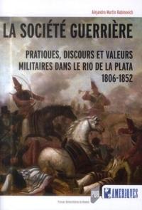 La société guerrière - Pratiques, discours et valeurs militaires dans le Rio de la Plata (1806-1852).pdf