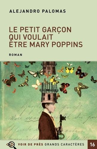 Le petit garçon qui voulait être Mary Poppins Edition en gros caractères