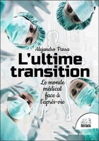 Alejandro Parra - L'ultime transition - Le monde médical face à l'après-vie.