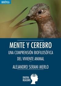 Alejandro Serani Merlo - Mente y cerebro - Una comprensión biofilosófica del viviente animal.
