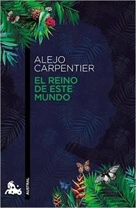 Alejo Carpentier - El reino de este mundo.