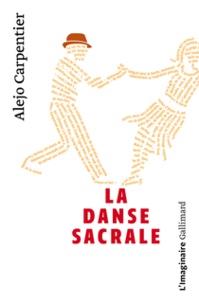 Alejo Carpentier - La danse sacrale.