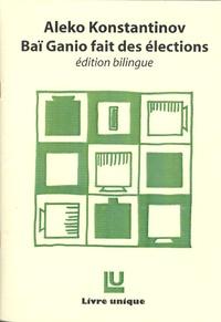 Aleko Konstantinov - Baï Ganio fait des élections - Edition bilingue français-bulgare.