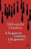 Aleksandar Galatica - A la guerre comme à la guerre.