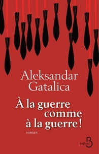 Aleksandar Gatalica - A la guerre comme à la guerre.