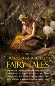 Aleksander Chodźko et Andrew Lang - 1500 Eternal Masterpieces of Fairy Tales: Cinderella, Rapunzel, The Spleeping Beauty, The Ugly Ducking, The Little Mermaid, Beauty and the Beast, Aladdin and the Wonderful Lamp, The Happy Prince, Blue Beard....