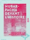 Aleksander Jan Joachim Holynski - Nubar-Pacha devant l'histoire.
