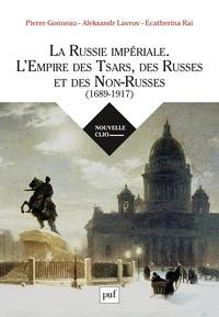 Aleksandr Lavrov et Pierre Gonneau - La Russie impériale - L'Empire des Tsars, des Russes et des Non-Russes (1689-1917).